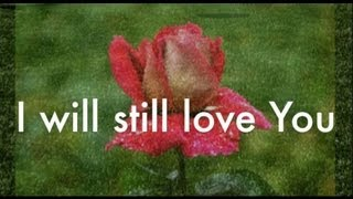 I will still love you