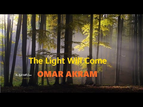 THE LIGHT WILL COME - Omar Akram