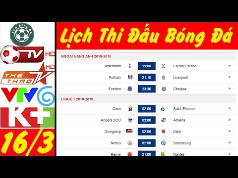 Lịch thi đấu bóng đá hôm nay 17/3★Trực tiếp bóng đá hôm nay trên VTV6 và K+ HD @ vcloz.com