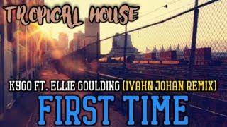 Kygo - FIRST TIME ft. Ellie Goulding (Ivahn Johan Remix)