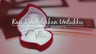 Inteam feat. Edcoustic - Kau Ditakdirkan Untukku (Official Music Video)