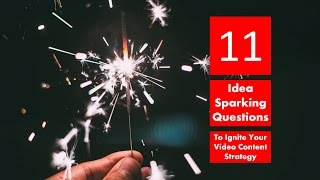 11 Questions To Help Spark Video Content Ideas For Your Business