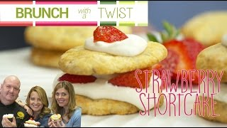 Strawberry Shortcake with a Twist | Brunch with a Twist Series