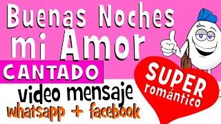 Buenas Noches Mi AMOR CANTADO | Videos Para Compartir En Whatsapp Facebook - Frases De Amor