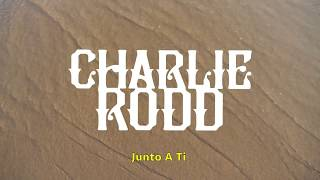 Charlie Rodd - Junto A Ti (lyric video)