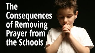 Video The Consequences of Removing Prayer from the Schools MP3, 3GP, MP4, WEBM, AVI, FLV Juli 2018