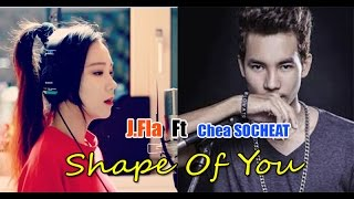 Video Shape Of You - Ed Sheeran || [ Cover by J.Fla  Ft  Chea Socheat ] MP3, 3GP, MP4, WEBM, AVI, FLV Juni 2018