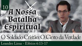 10. O Soldado Cristão: O Cinto da Verdade - Leandro Lima