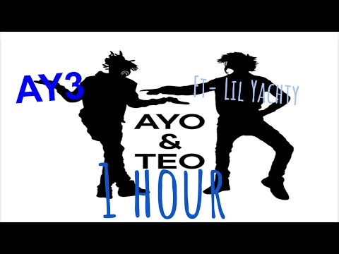   AY3 1 hour   Ayo & Teo ft Lil Yachty