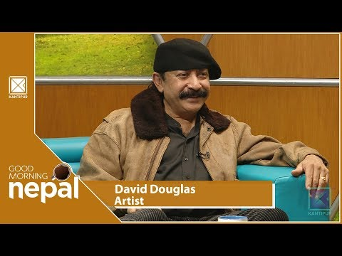 (David Douglas | Artist  | Good Morning Nepal | 17 November 2018 - Duration: 28 minutes.)