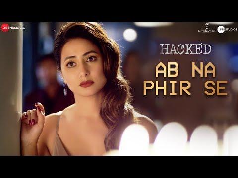 Video Ab Na Phir Se - Hacked   Hina Khan   Rohan Shah   Vikram Bhatt   Yasser Desai   Amjad Nadeem Aamir download in MP3, 3GP, MP4, WEBM, AVI, FLV January 2017