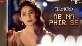 Video Ab Na Phir Se - Hacked | Hina Khan | Rohan Shah | Vikram Bhatt | Yasser Desai | Amjad Nadeem Aamir download in MP3, 3GP, MP4, WEBM, AVI, FLV January 2017