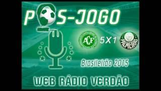Pós-jogo Web Rádio Verdão - Chapecoense 5 x 1 Palmeiras Campeonato Brasileiro 2015.
