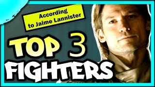 Video Top 3 Best Fighters in Game of Thrones according to Jaime Lannister MP3, 3GP, MP4, WEBM, AVI, FLV Mei 2019