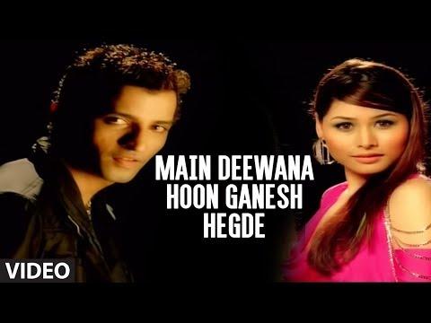 Main Deewana Hoon Ganesh Hegde Full Video Song - \