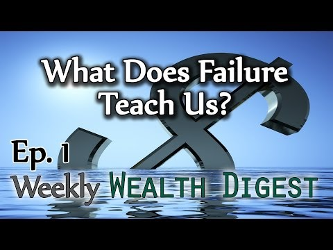 What does failure teach us? – WWD Ep. 1 (Weekly Wealth Digest)