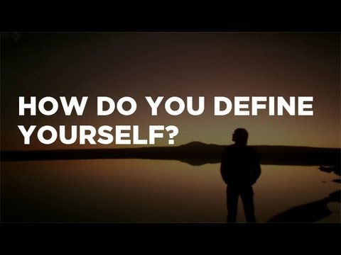 How Do You Define Yourself?