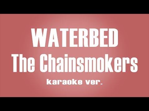 The Chainsmokers - Waterbed karaoke ver.