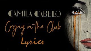 Camila Cabello  Crying In The Club Lyrics