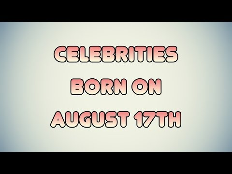 Celebrities born on August 17th