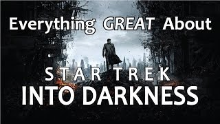 Video Everything GREAT About Star Trek Into Darkness! MP3, 3GP, MP4, WEBM, AVI, FLV Juni 2018