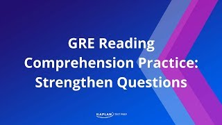 GRE Reading Comprehension Practice: Strengthen Questions| Kaplan Test Prep