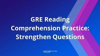 GRE Reading Comprehension Practice: Strengthen Questions| Kaplan Test Prep