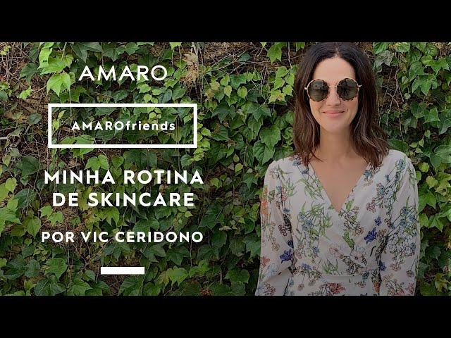 MINHA ROTINA DE SKINCARE por VIC CERIDONO | AMAROfriends - Amaro