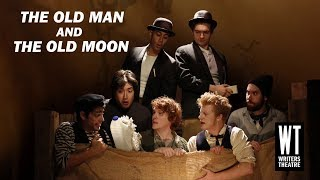 Writers Theatre - The Old Man and the Old Moon