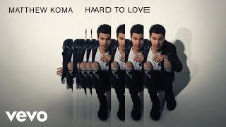 Thumbnail for Matthew Koma — Hard To Love