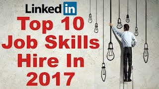 Top 10 Job Skills That Will Get You Hired in 2017-LinkedIn Job Opportunity-Job Interview Skills