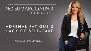 Adrenal Fatigue & A Lack of Self-Care
