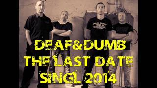 DEAF&DUMB - THE LAST DATE - 2014(singl)