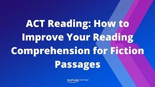 ACT Reading: How To Improve Your Reading Comprehension For Fiction Passages | Kaplan Test Prep