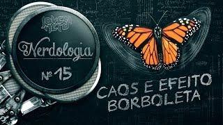 CAOS E EFEITO BORBOLETA | Nerdologia