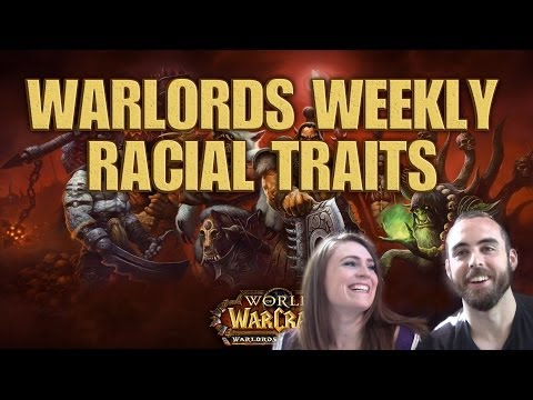 racial - Sup guys! :D Very excited to share our latest installment of Warlords Weekly with you all! :D This week's topic is the Updated Racial Traits we'll be seeing in the Warlords of Draenor WoW expansion...