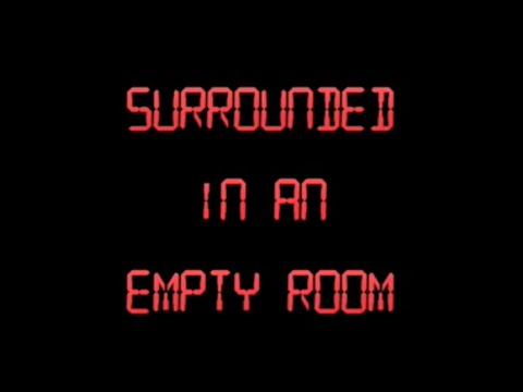 SURROUNDED IN AN EMPTY ROOM