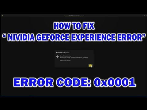 "How To Fix GeForce Experience Error, ""ERROR CODE: 0x0001"""