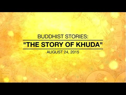 Video BUDDHIST STORIES: THE STORY OF KHUDA - Aug 24,2015 download in MP3, 3GP, MP4, WEBM, AVI, FLV January 2017