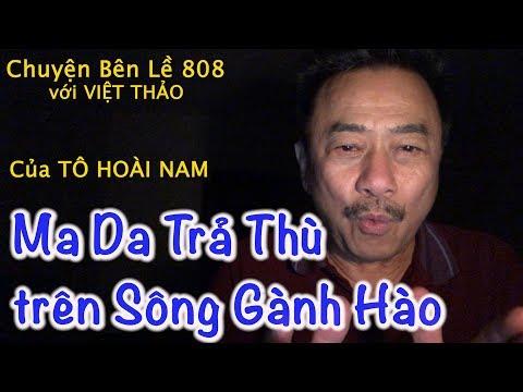 MC VIỆT THẢO- CBL(808)-MA DA TRẢ THÙ TRÊN SÔNG GÀNH HÀO của TÔ HOÀI NAM- February 28, 2019. - Thời lượng: 31 phút.