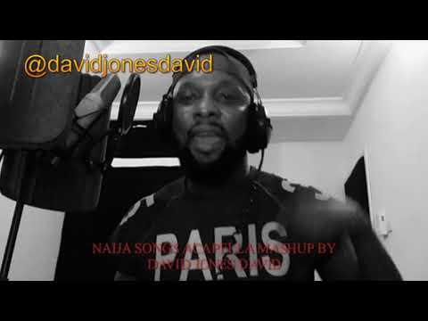 Acapella Various Naija Songs Mashup By David Jones David  DJD
