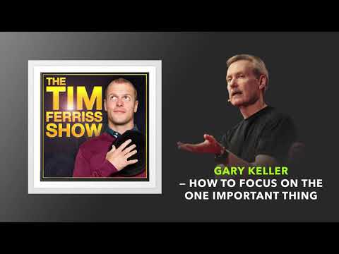 Gary Keller — How to Focus on the One Important Thing | The Tim Ferriss Show