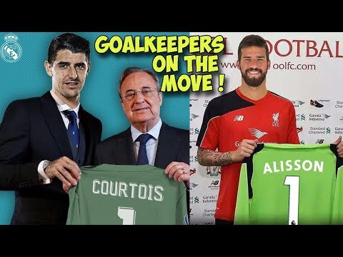 The TRANSFER NEWS Show 2018 | GOALKEEPERS ON THE MOVE Ft. Courtois Alisson Donnarumma