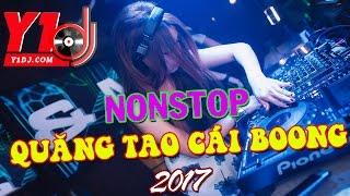 Nonstop 2017 - Quăng Tao Cái Boong - Nhạc Sàn Bass Nhẹ Nhàng Quẩy Hết Mình Nhé Anh Em