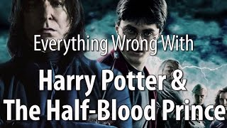 Everything Wrong With Harry Potter & The Half-Blood Prince