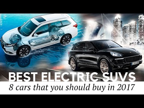 8 New Electric SUVs and Plug-In Hybrid Cars to Buy in 2017 (Prices/Technical Specs Reviewed)