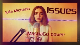 ISSUES - JULIA MICHAELS (Cover by MashaGo)