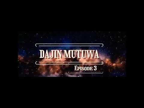 DAJIN MUTUWA EP3