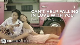 Daniel Padilla - Can't Help Falling In Love With You (Official Music Video)