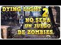 Dying Light 2 No Sera Un Juego De Zombies